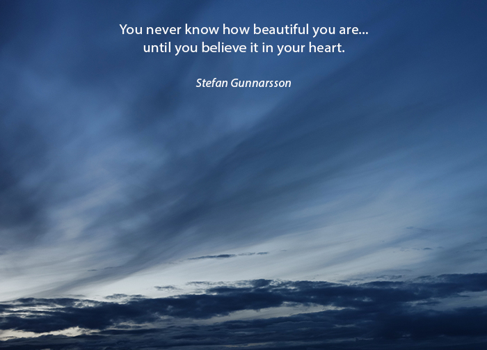 You never know how beautiful you are until you believe it from your heart WP